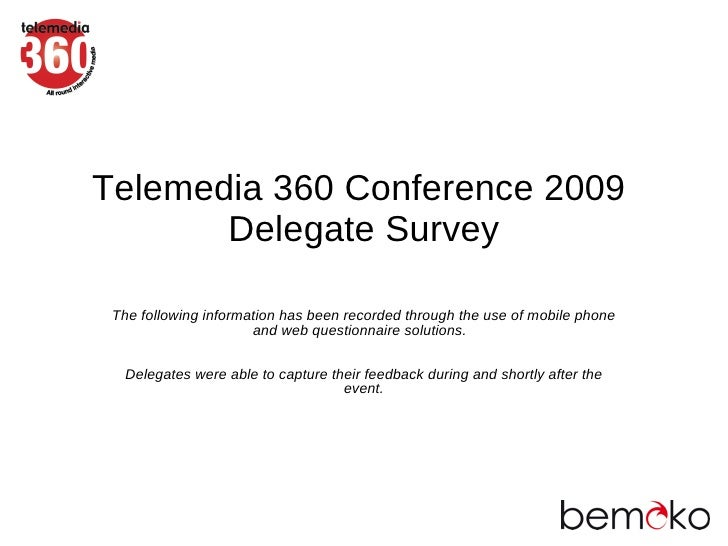 Telemedia 360 Conference 2009        Delegate Survey   The following information has been recorded through the use of mobi...