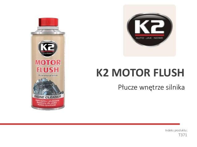 Płucze wnętrze silnika Indeks produktu: T371 K2 MOTOR FLUSH