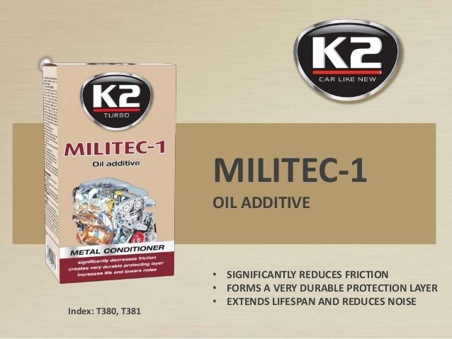 Index: T380, T381 MILITEC-1 OIL ADDITIVE • SIGNIFICANTLY REDUCES FRICTION • FORMS A VERY DURABLE PROTECTION LAYER • EXTEND...