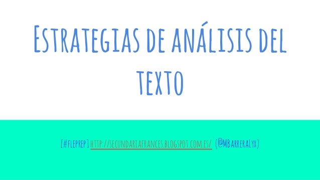 Estrategiasdeanálisisdel texto [#fleprep]http://secundariafrances.blogspot.com.es/ (@MBarreraLyx)