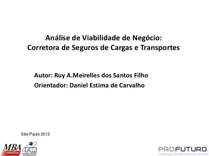 Análise de Viabilidade de Negócio:   Corretora de Seguros de Cargas e Transportes      Autor: Ruy A.Meirelles dos Santos F...