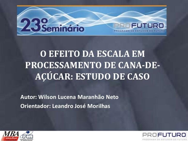 O EFEITO DA ESCALA EM PROCESSAMENTO DE CANA-DE-   AÇÚCAR: ESTUDO DE CASOAutor: Wilson Lucena Maranhão NetoOrientador: Lean...
