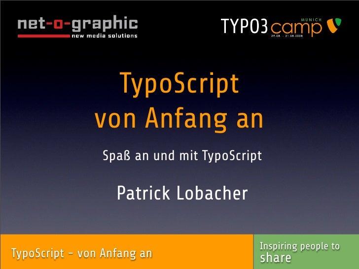 TypoScript                von Anfang an                 Spaß an und mit TypoScript                     Patrick Lobacher   ...