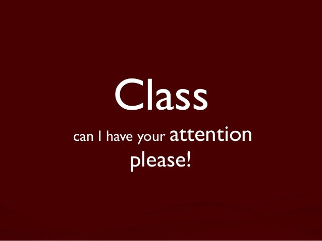 Class  can I have your attention  please!