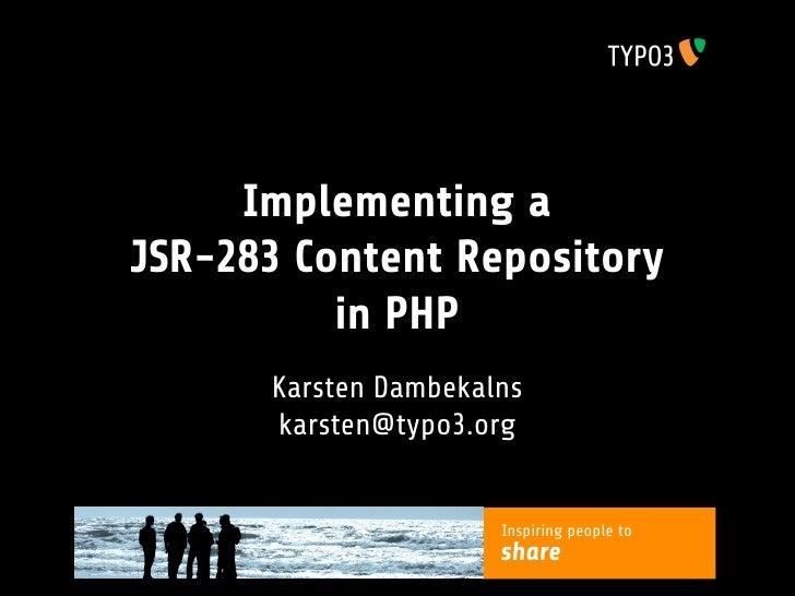 Implementing a JSR-283 Content Repository           in PHP       Karsten Dambekalns       karsten@typo3.org               ...