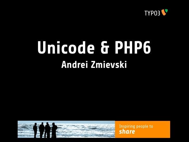 Unicode & PHP6   Andrei Zmievski                    Inspiring people to                share