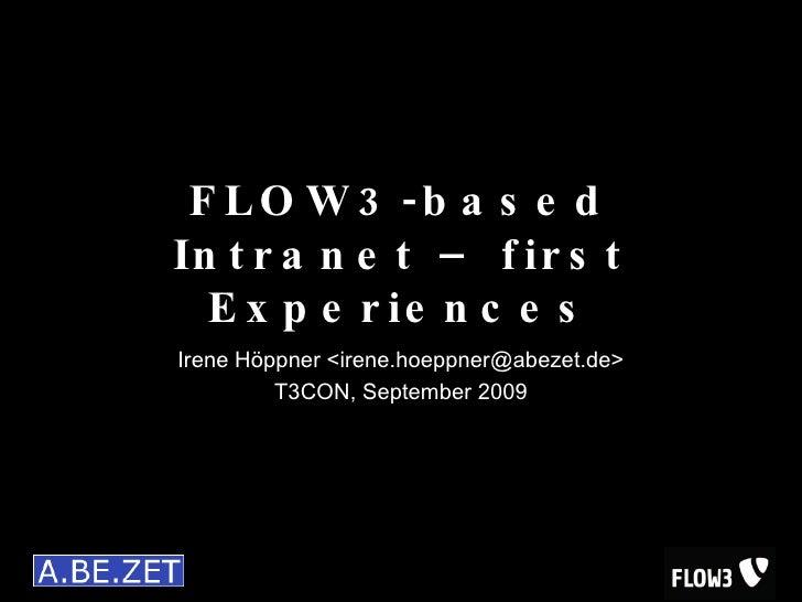 FLOW3-based Intranet – first Experiences Irene Höppner <irene.hoeppner@abezet.de> T3CON, September 2009