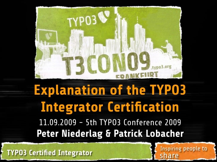 Explanation of the TYPO3         Integrator Certification          11.09.2009 - 5th TYPO3 Conference 2009         Peter Nie...