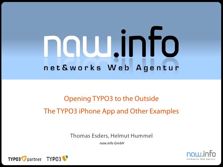 Opening TYPO3 to the Outside The TYPO3 iPhone App and Other Examples          Thomas Esders, Helmut Hummel                ...