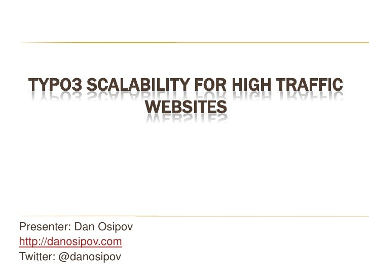 TYPO3 Scalability for high traffic Websites<br />Presenter: Dan Osipov<br />http://danosipov.com<br />Twitter: @danosipov<...