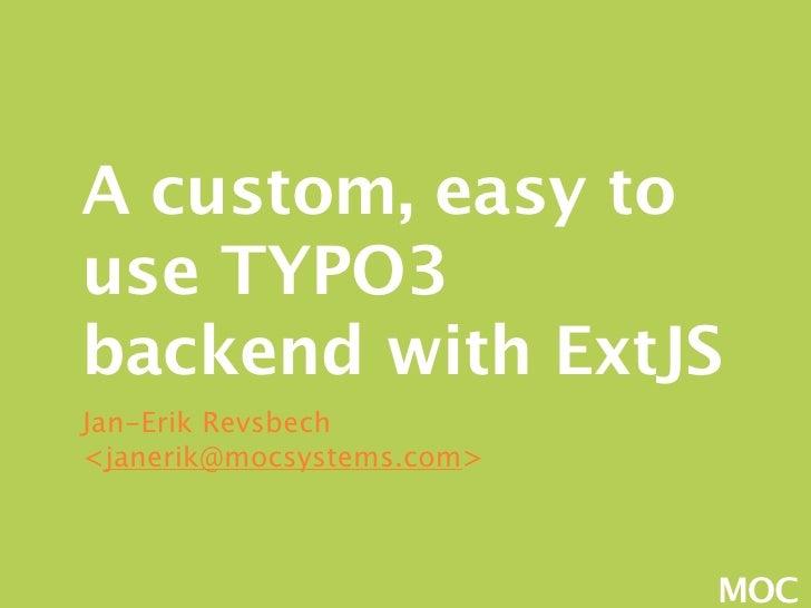 A custom, easy to use TYPO3 backend with ExtJS Jan-Erik Revsbech <janerik@mocsystems.com>                               MOC