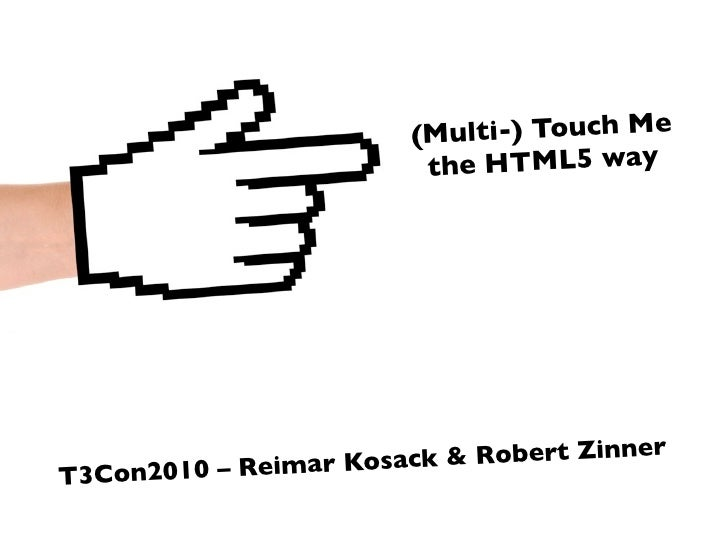 (Mu lti-) Touch Me                             the HTML5 way                     – Reimar Kosack & Robert Zinner T3 C on 2...