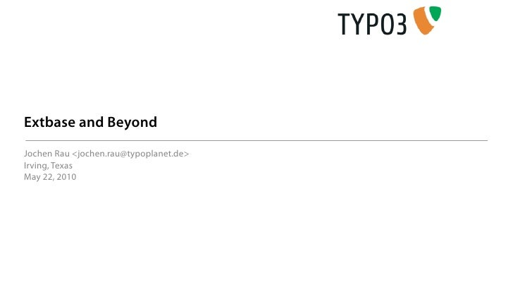 Extbase and Beyond Jochen Rau <jochen.rau@typoplanet.de> Irving, Texas May 22, 2010