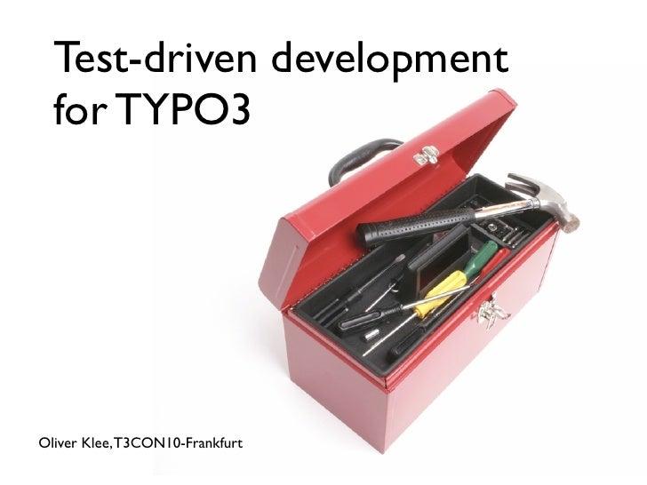 Test-driven development   for TYPO3     Oliver Klee, T3CON10-Frankfurt
