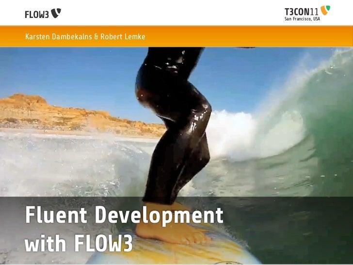 San Francisco, USAKarsten Dambekalns & Robert LemkeFluent Developmentwith FLOW3