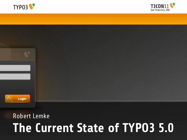 San Francisco, USARobert LemkeThe Current State of TYPO3 5.0