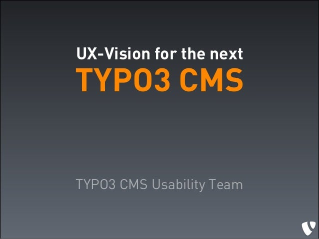UX-Vision for the next  TYPO3 CMS TYPO3 CMS Usability Team