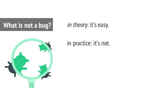 in theory: it's easy. in practice: it's not. What is not a bug?