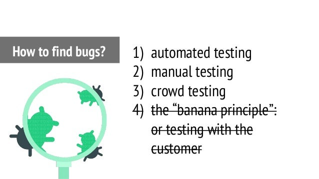 """1) automated testing 2) manual testing 3) crowd testing 4) the """"banana principle"""": or testing with the customer How to fin..."""