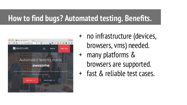 + no infrastructure (devices, browsers, vms) needed. + many platforms & browsers are supported. + fast & reliable test cas...