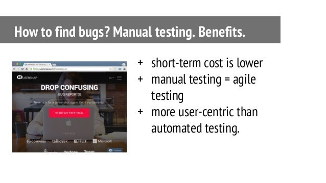 + short-term cost is lower + manual testing = agile testing + more user-centric than automated testing. How to find bugs? ...