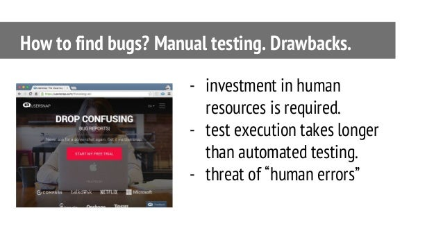 """- investment in human resources is required. - test execution takes longer than automated testing. - threat of """"human erro..."""