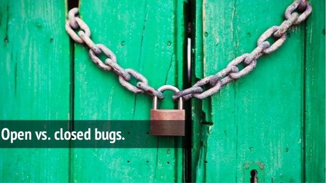 Open vs. closed bugs.