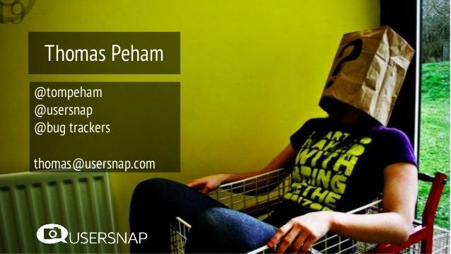 @tompeham @usersnap @bug trackers thomas@usersnap.com Thomas Peham