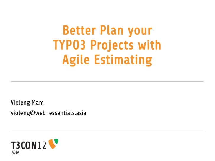 Better Plan your               TYPO3 Projects with                 Agile EstimatingVioleng Mamvioleng@web-essentials.asia