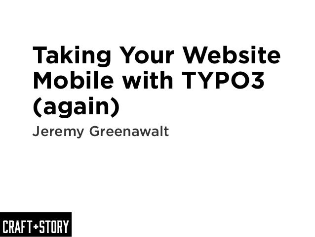 Craft+StoryTaking Your WebsiteMobile with TYPO3(again)Jeremy Greenawalt