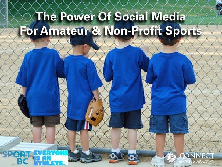 The Power Of Social MediaFor Amateur & Non-Pro t Sports