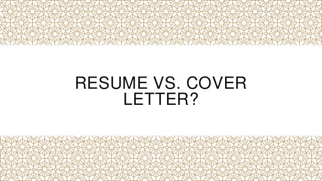 RESUME VS. COVER LETTER?  Resume Vs Cover Letter