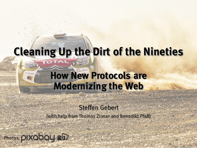 Cleaning Up the Dirt of the Nineties How New Protocols are Modernizing the Web Steffen Gebert (with help from Thomas Zinne...