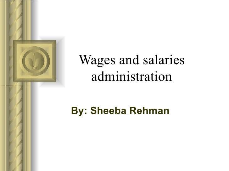 Wages and salaries  administrationBy: Sheeba Rehman