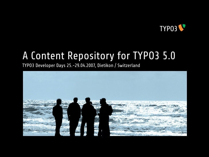 A Content Repository for TYPO3 5.0 TYPO3 Developer Days 25.-29.04.2007, Dietikon / Switzerland