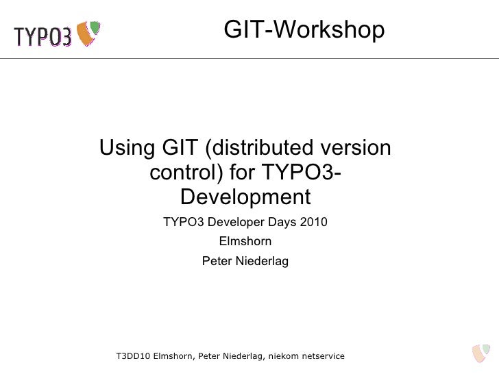GIT-Workshop    Using GIT (distributed version      control) for TYPO3-         Development            TYPO3 Developer Day...