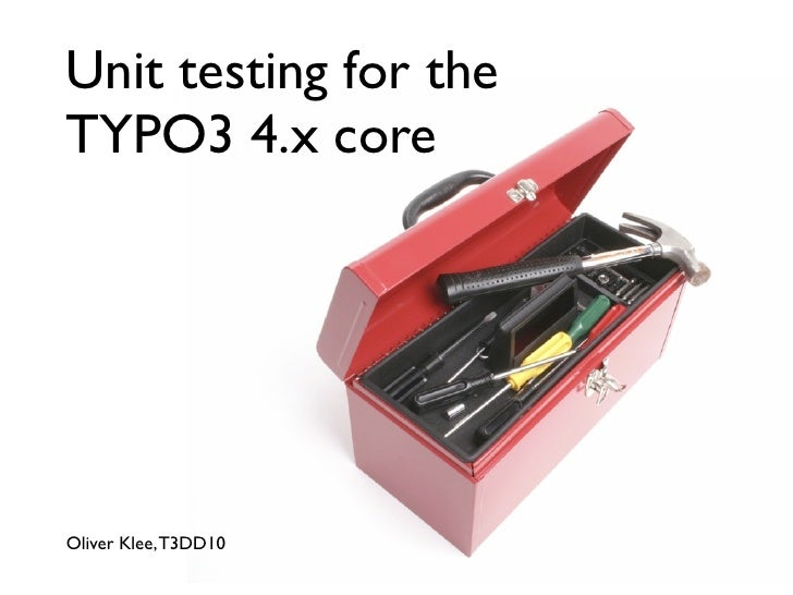 Unit testing for the TYPO3 4.x core     Oliver Klee, T3DD10