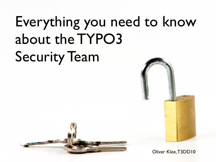 Everything you need to know about the TYPO3 Security Team                         Oliver Klee, T3DD10