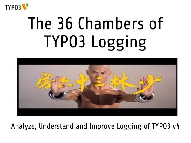 The 36 Chambers of TYPO3 Logging  Analyze, Understand and Improve Logging of TYPO3 v4