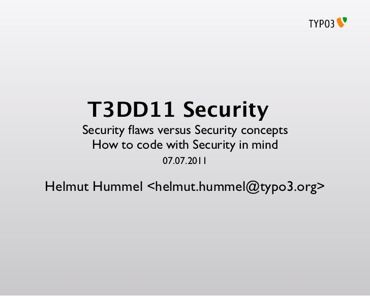 T3DD11 Security     Security flaws versus Security concepts       How to code with Security in mind                   07.07...