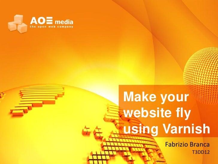 Make yourwebsite flyusing Varnish      Fabrizio Branca               T3DD12