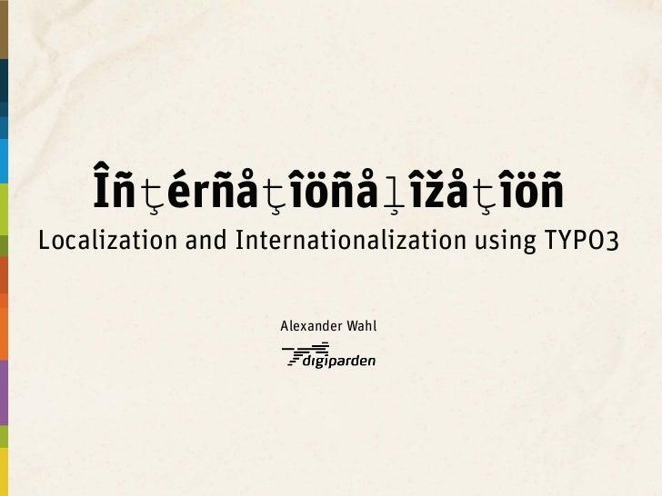 ÎñţérñåţîöñåļîžåţîöñLocalization and Internationalization using TYPO3                    Alexander Wahl