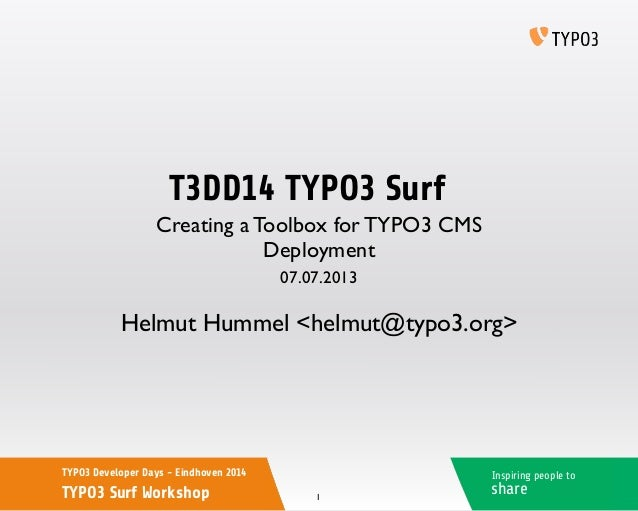 Inspiring people to share TYPO3 Developer Days - Eindhoven 2014 TYPO3 Surf Workshop T3DD14 TYPO3 Surf Helmut Hummel <helmu...