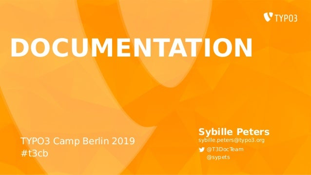 DOCUMENTATION Sybille Peters sybille.peters@typo3.org @T3DocTeam @sypets TYPO3 Camp Berlin 2019 #t3cb
