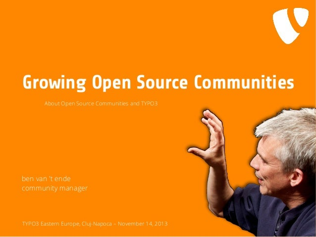 Growing Open Source Communities About Open Source Communities and TYPO3  ben van 't ende community manager  TYPO3 Eastern ...