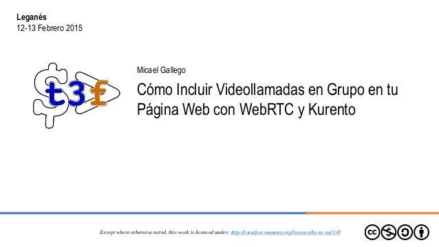 Micael Gallego Cómo Incluir Videollamadas en Grupo en tu Página Web con WebRTC y Kurento Except where otherwise noted, thi...