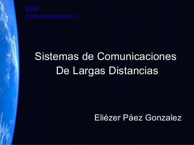 UBAUBA Comunicaciones IIComunicaciones II Sistemas de Comunicaciones De Largas Distancias Eliézer Páez Gonzalez