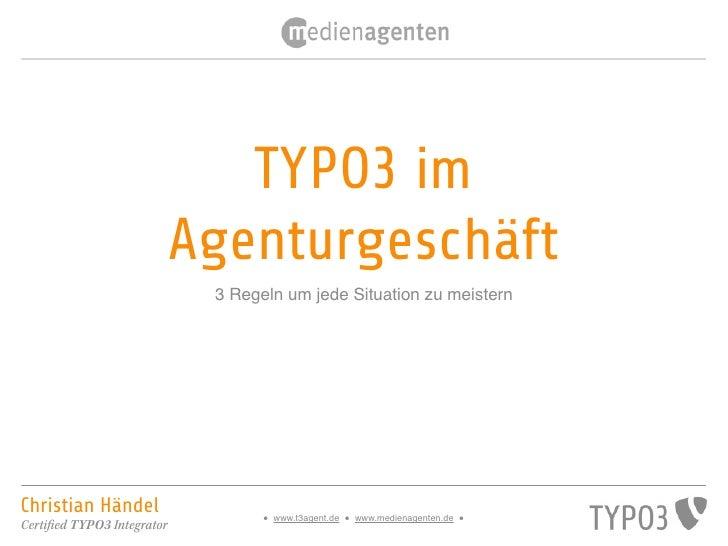 TYPO3 im                             Agenturgeschäft                              3 Regeln um jede Situation zu meisternCh...