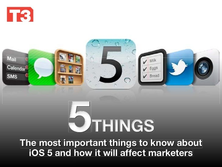 5    THINGSThe most important things to know about  iOS 5 and how it will affect marketers