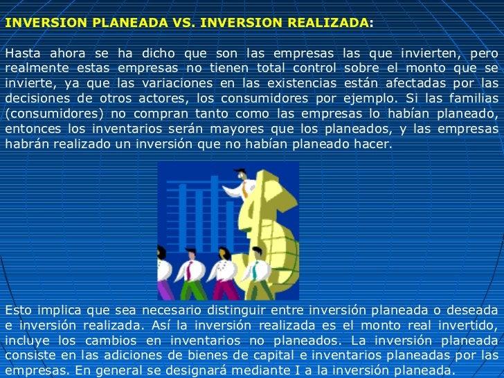 INVERSION PLANEADA VS. INVERSION REALIZADA:Hasta ahora se ha dicho que son las empresas las que invierten, perorealmente e...